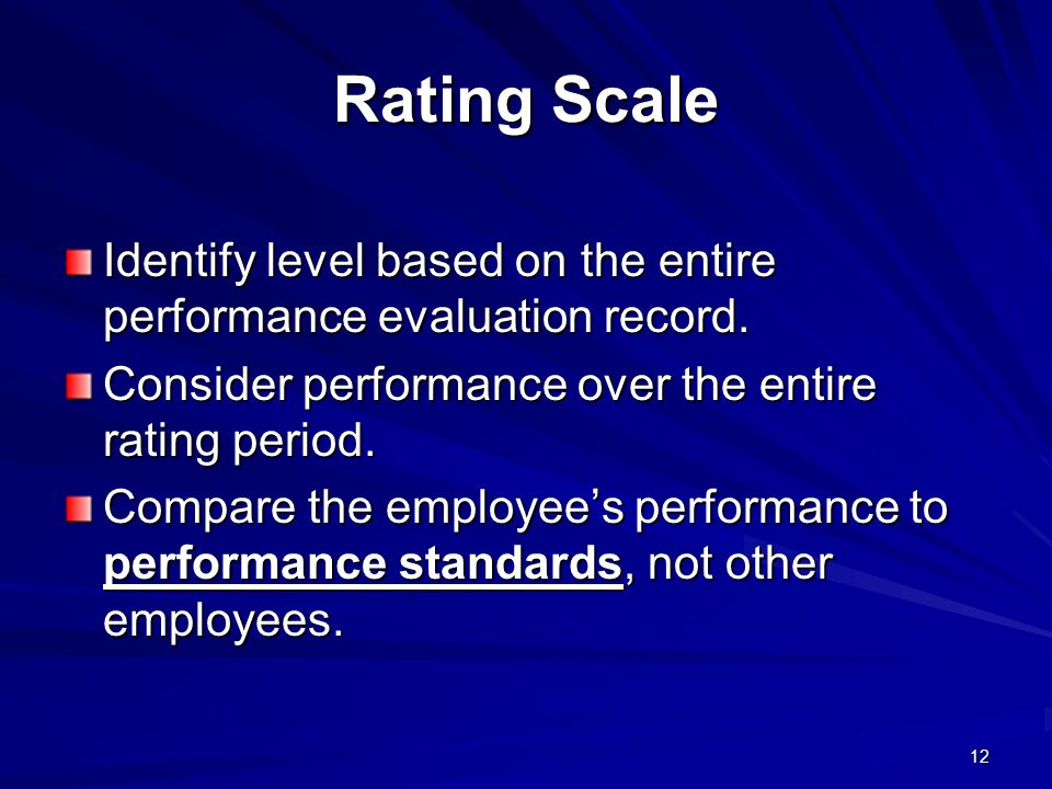 Rating Scale Identify level based on the entire performance evaluation record. Consider performance over the entire rating period.