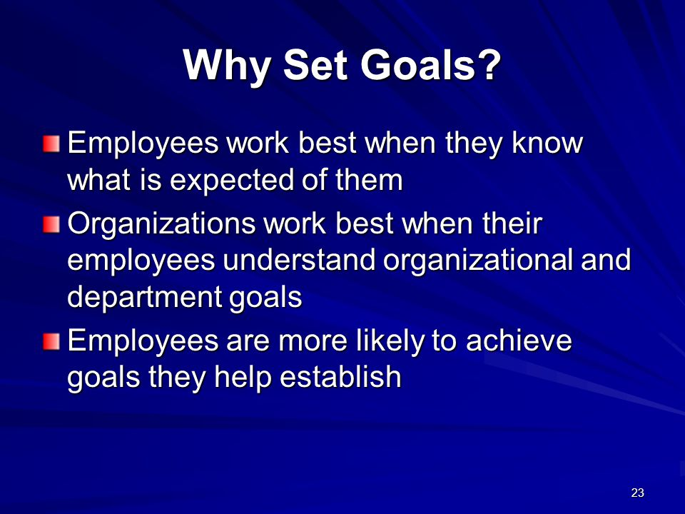 Why Set Goals Employees work best when they know what is expected of them.