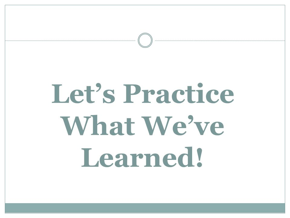 Let's Practice What We've Learned!