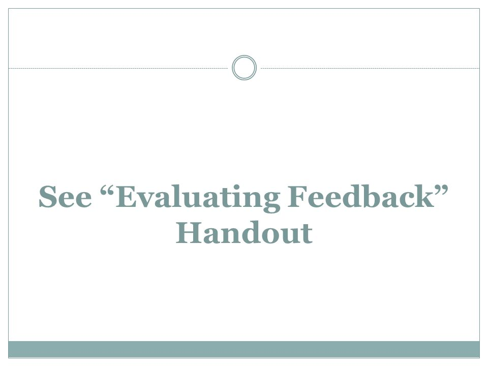 See Evaluating Feedback Handout