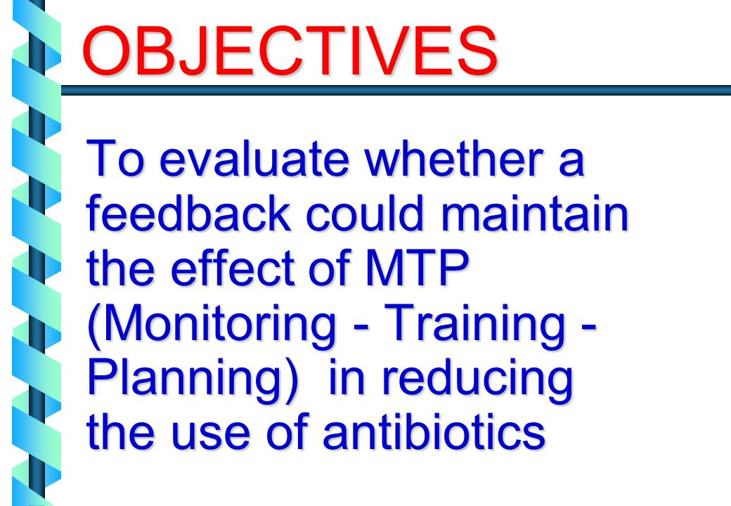 OBJECTIVES To evaluate whether a feedback could maintain the effect of MTP (Monitoring - Training - Planning) in reducing the use of antibiotics.