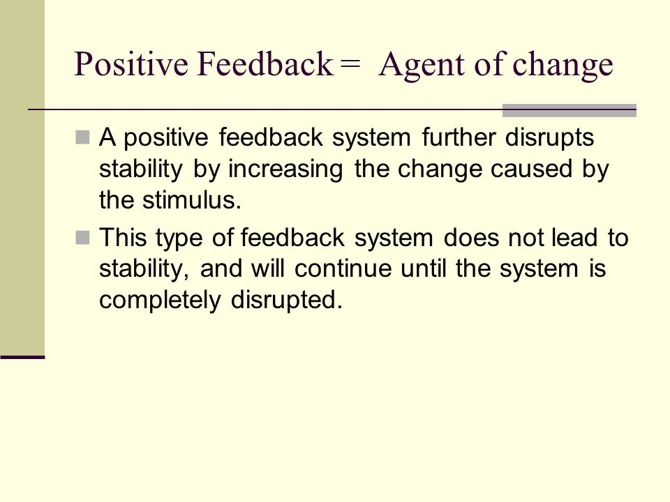 Positive Feedback = Agent of change