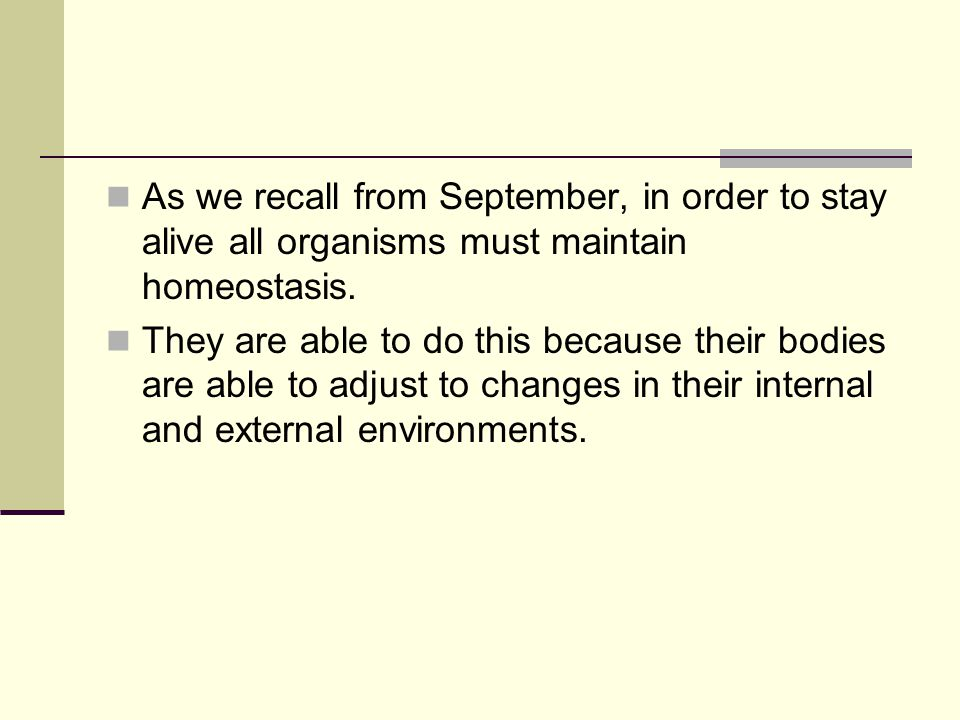 As we recall from September, in order to stay alive all organisms must maintain homeostasis.
