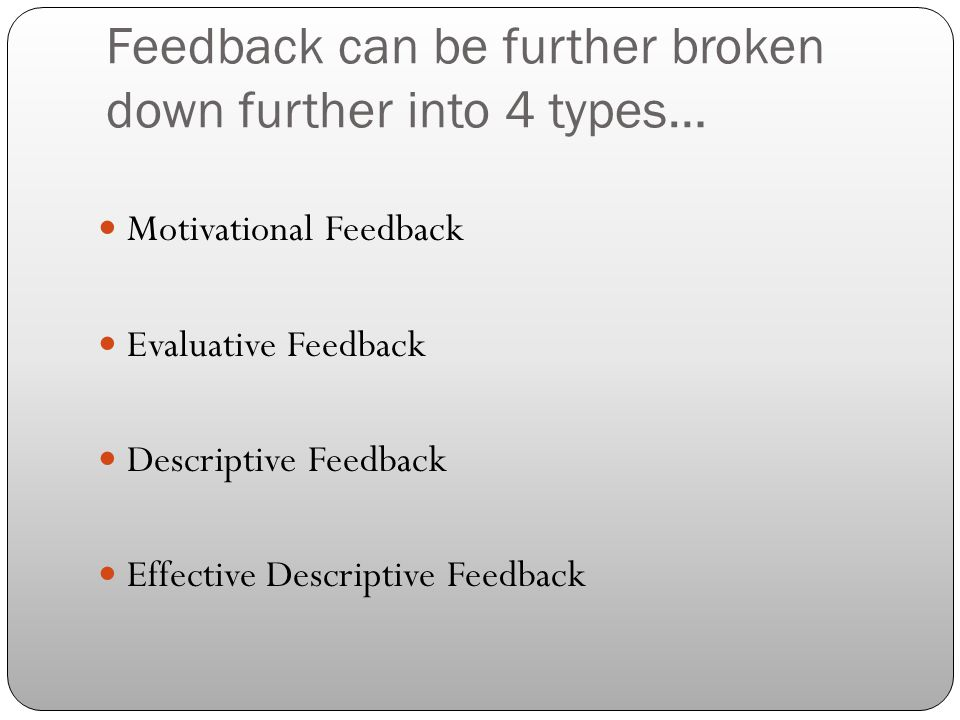 Feedback can be further broken down further into 4 types…