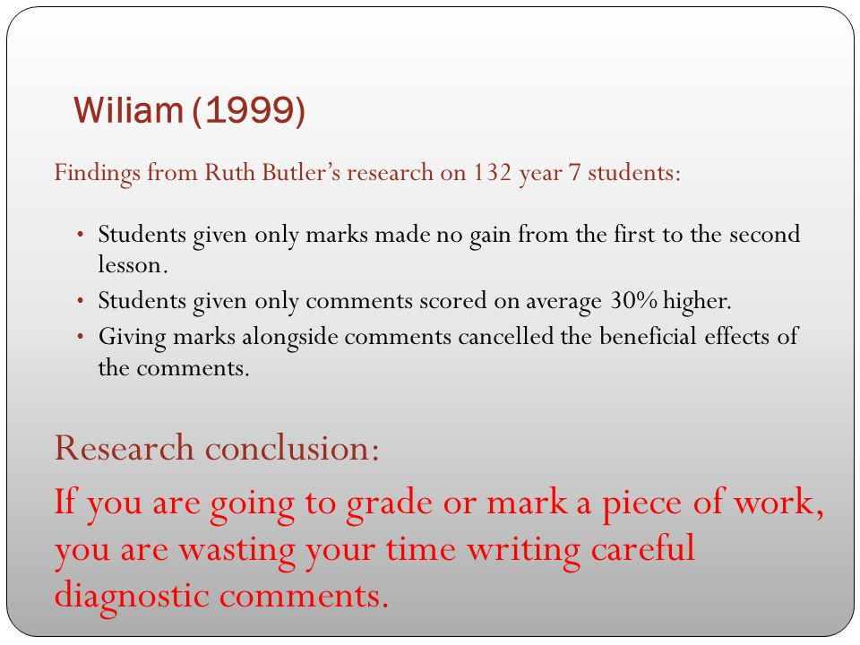 Wiliam (1999) Findings from Ruth Butler's research on 132 year 7 students: