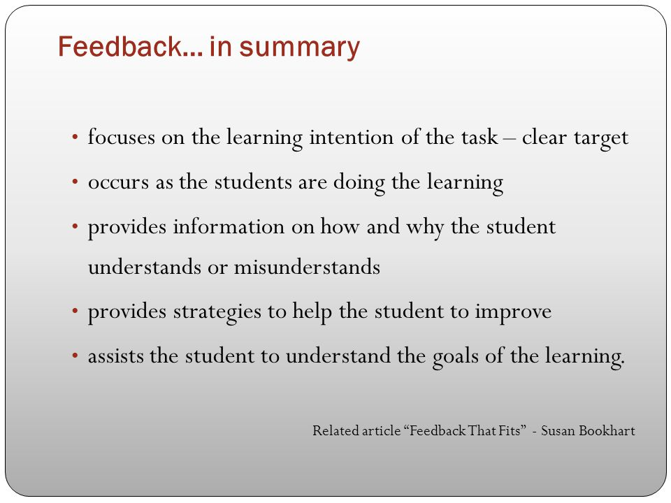 Feedback… in summary focuses on the learning intention of the task – clear target. occurs as the students are doing the learning.