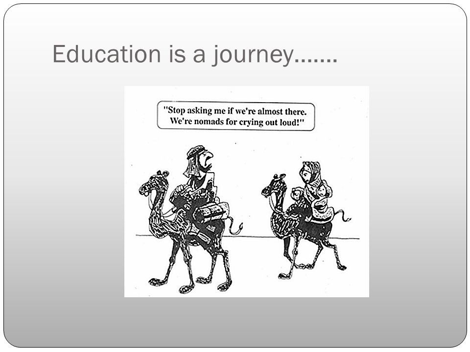 Education is a journey…….