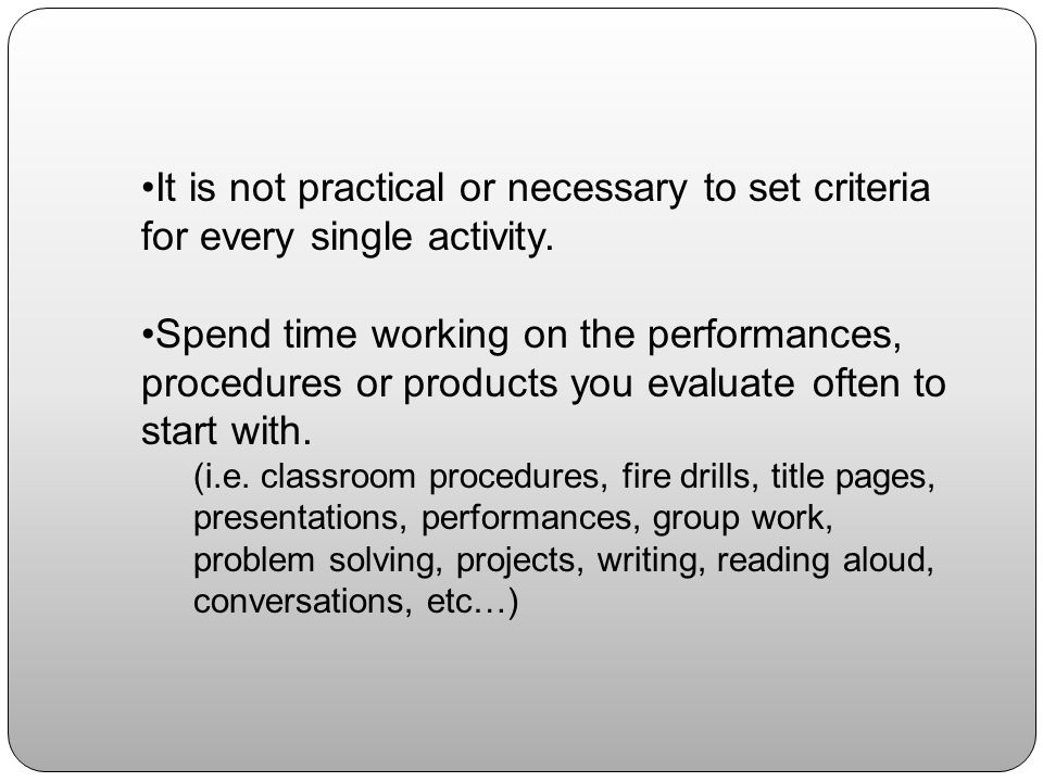 It is not practical or necessary to set criteria for every single activity.