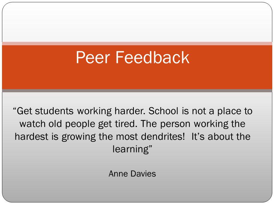 Peer Feedback Get students working harder