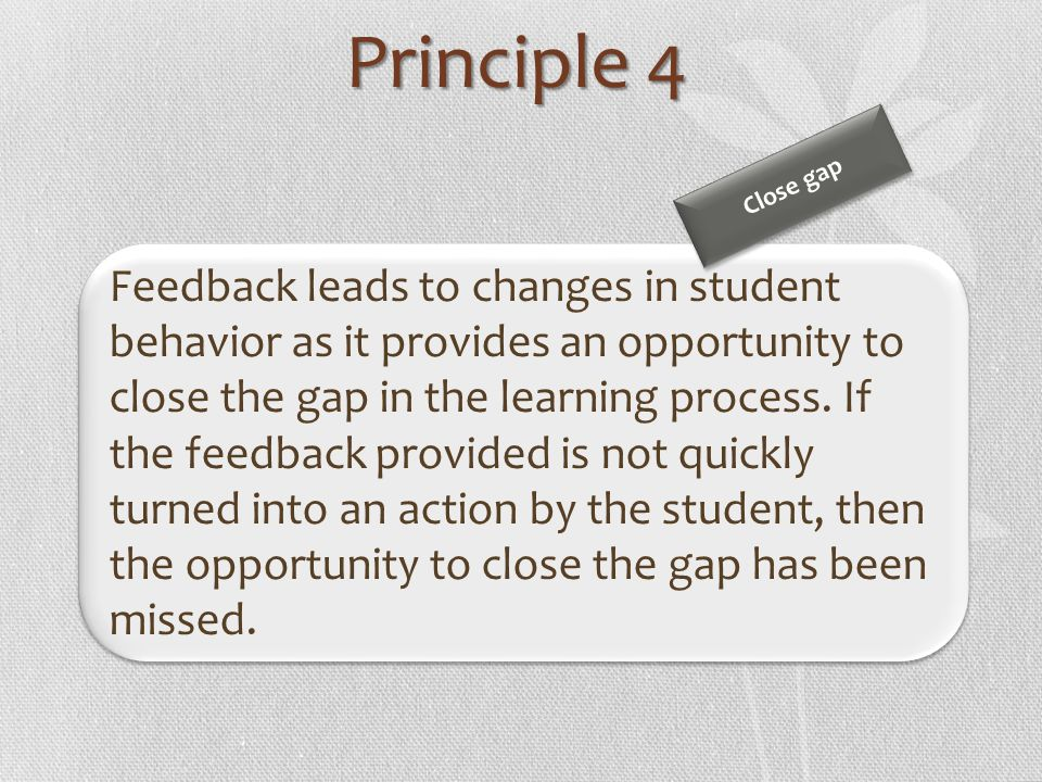 Principle 4 Close gap.