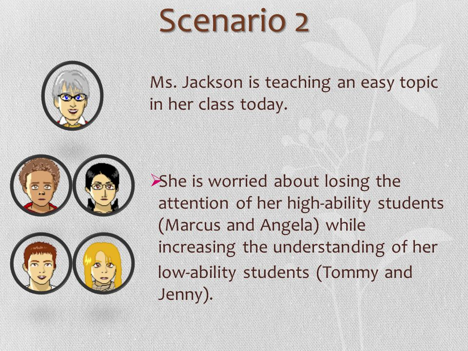 Scenario 2 Ms. Jackson is teaching an easy topic in her class today.