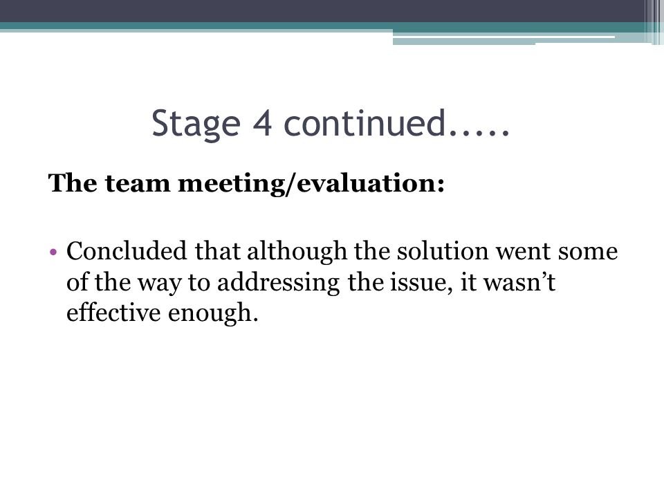 Stage 4 continued..... The team meeting/evaluation:
