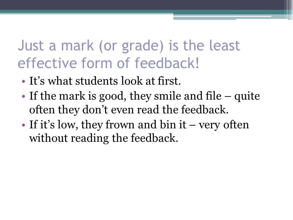 Just a mark (or grade) is the least effective form of feedback!