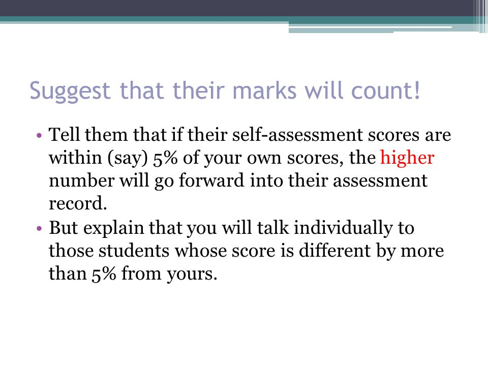 Suggest that their marks will count!