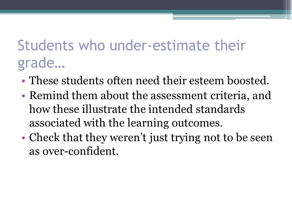 Students who under-estimate their grade…