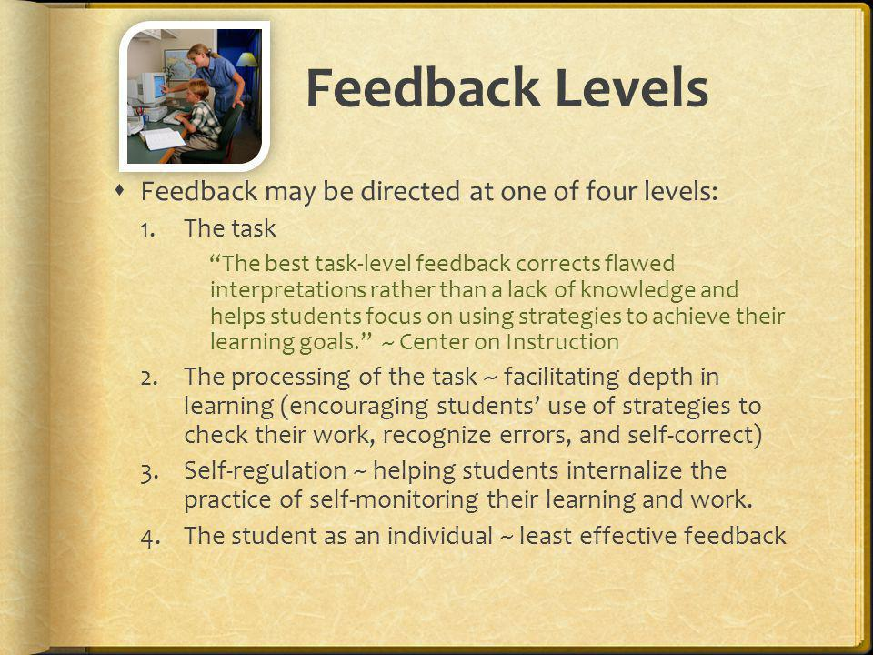 Feedback Levels Feedback may be directed at one of four levels: