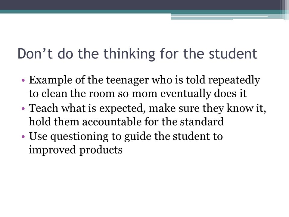 Don't do the thinking for the student