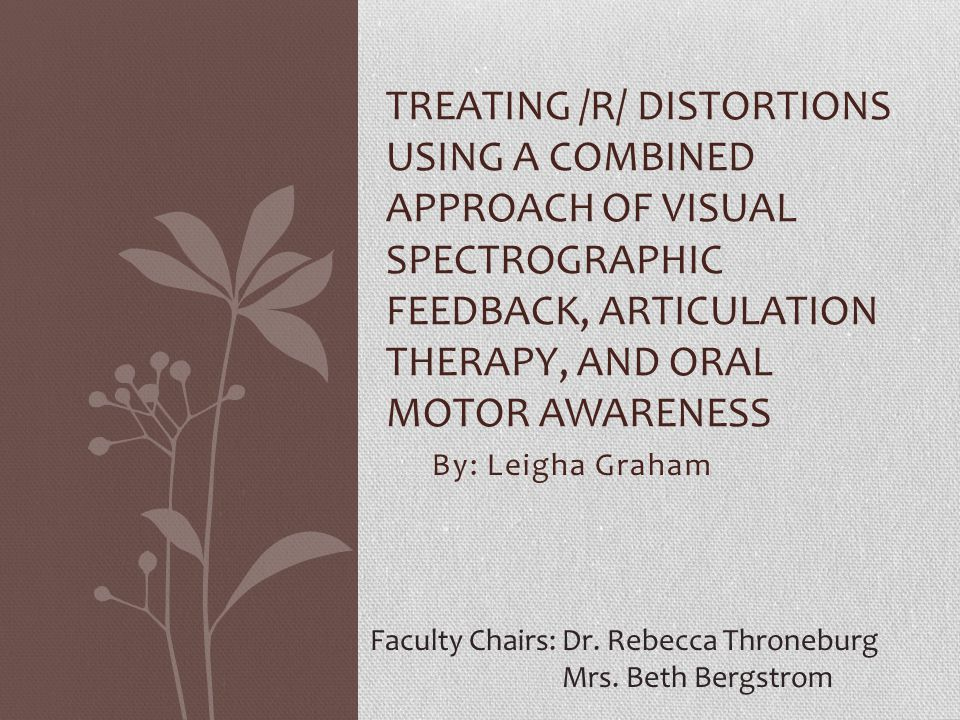 Treating /r/ Distortions Using a Combined Approach of Visual Spectrographic Feedback, Articulation Therapy, and Oral Motor Awareness