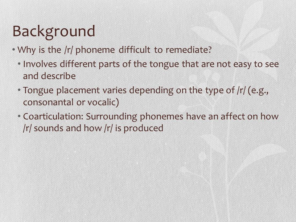Background Why is the /r/ phoneme difficult to remediate