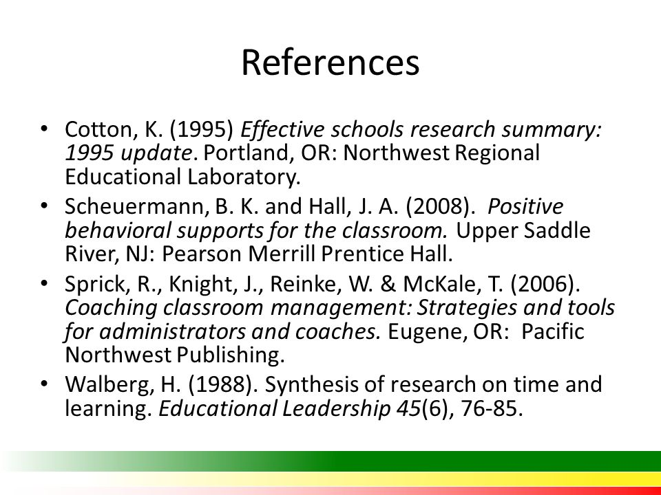 References Cotton, K. (1995) Effective schools research summary: 1995 update. Portland, OR: Northwest Regional Educational Laboratory.