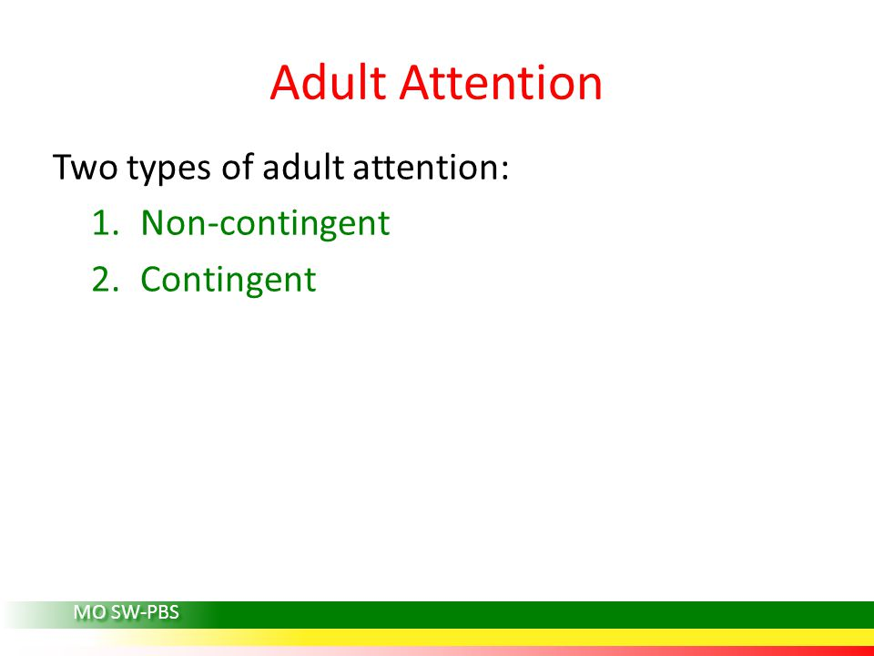 Adult Attention Two types of adult attention: Non-contingent