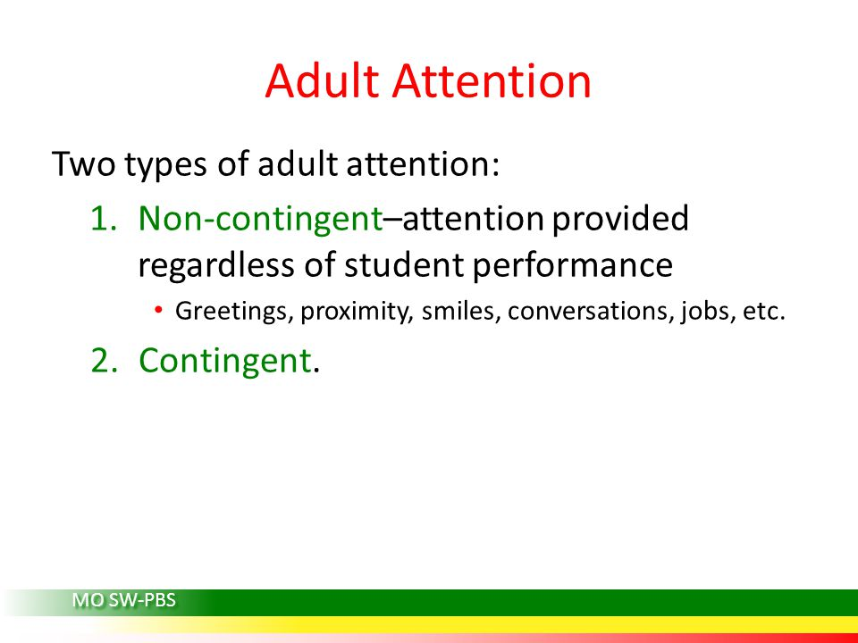 Adult Attention Two types of adult attention: