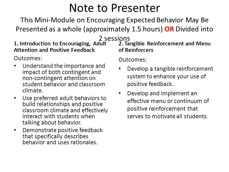 Note to Presenter This Mini-Module on Encouraging Expected Behavior May Be Presented as a whole (approximately 1.5 hours) OR Divided into 2 sessions