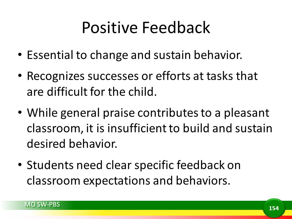 Positive Feedback Essential to change and sustain behavior.