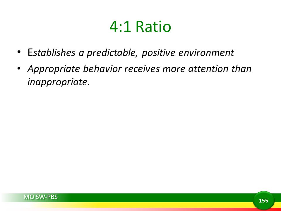 4:1 Ratio Establishes a predictable, positive environment