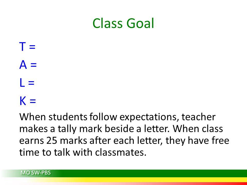 Class Goal T = A = L = K =