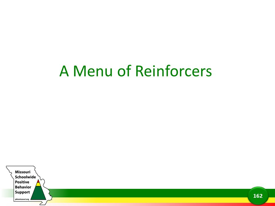 A Menu of Reinforcers Now we are going to talk about creating a menu of reinforcers that will serve to motivate all students.