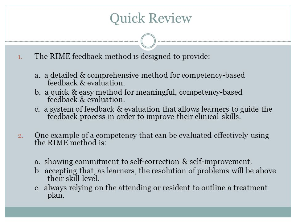 Quick Review The RIME feedback method is designed to provide: