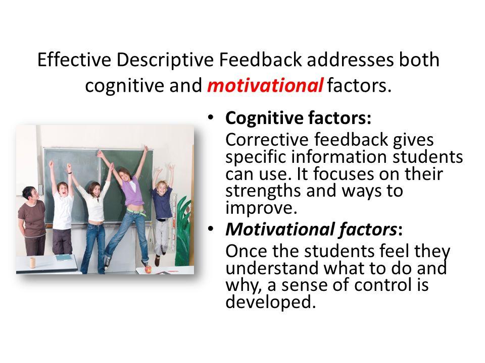 Effective Descriptive Feedback addresses both cognitive and motivational factors.