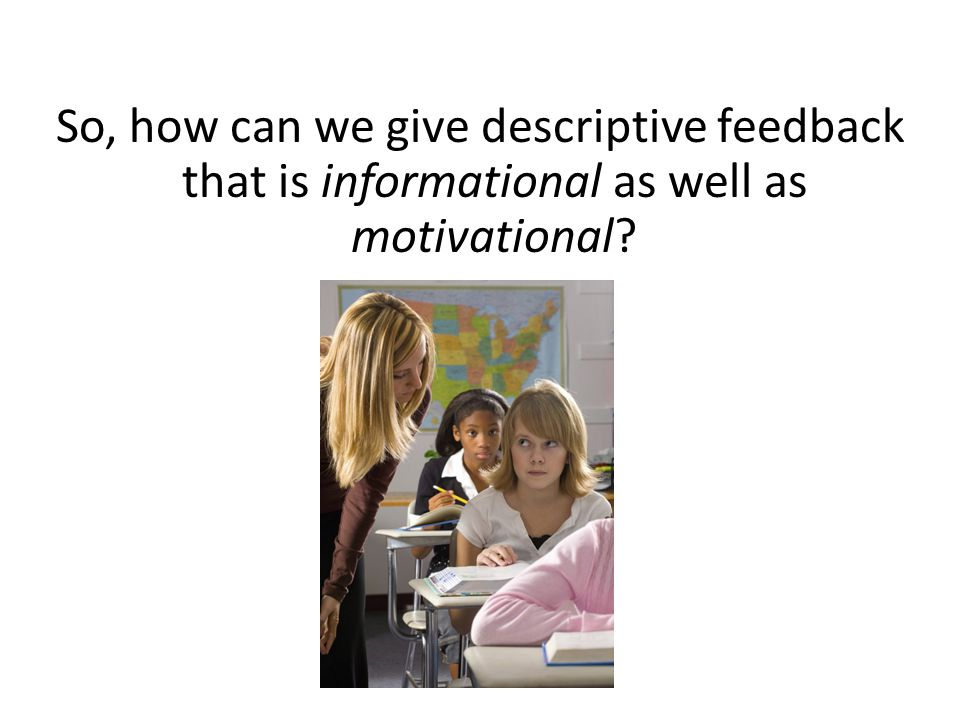 So, how can we give descriptive feedback that is informational as well as motivational