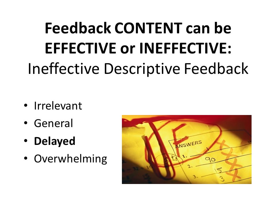 Feedback CONTENT can be EFFECTIVE or INEFFECTIVE: Ineffective Descriptive Feedback