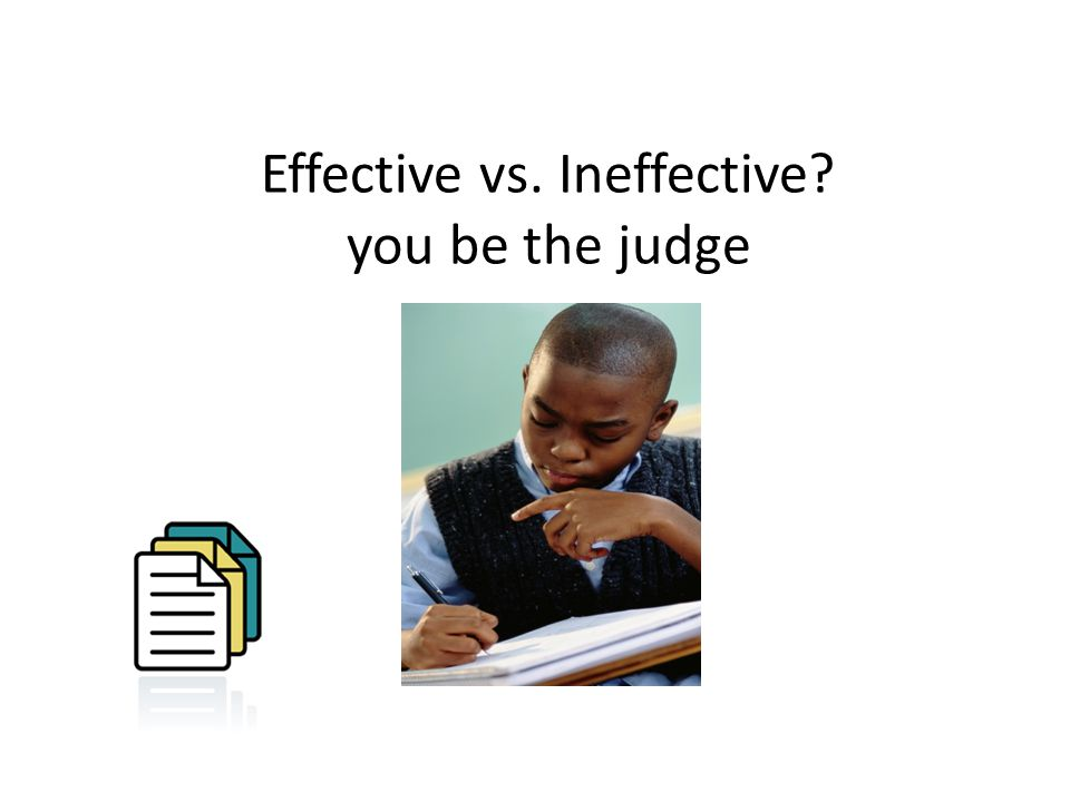 Effective vs. Ineffective you be the judge