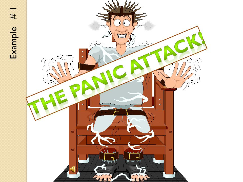 Example # 1 The Panic Attack!