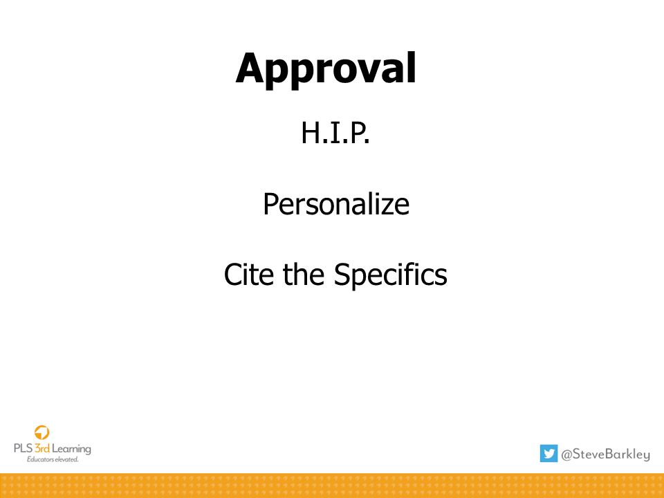 Approval H.I.P. Personalize Cite the Specifics