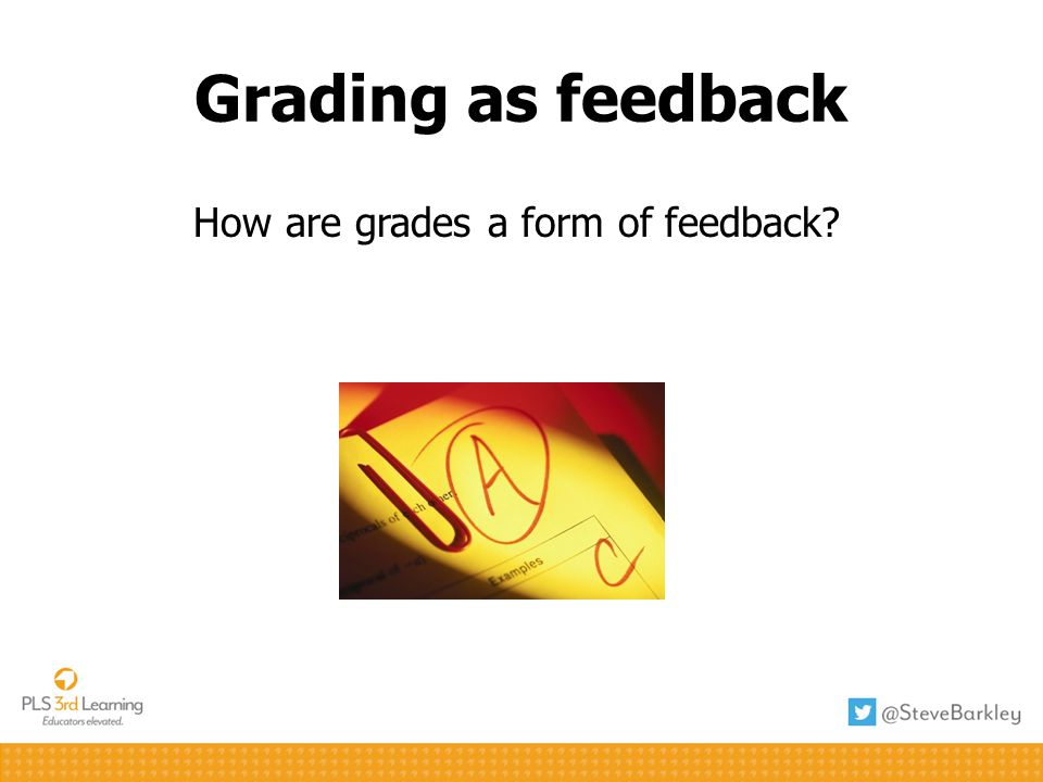 Grading as feedback How are grades a form of feedback