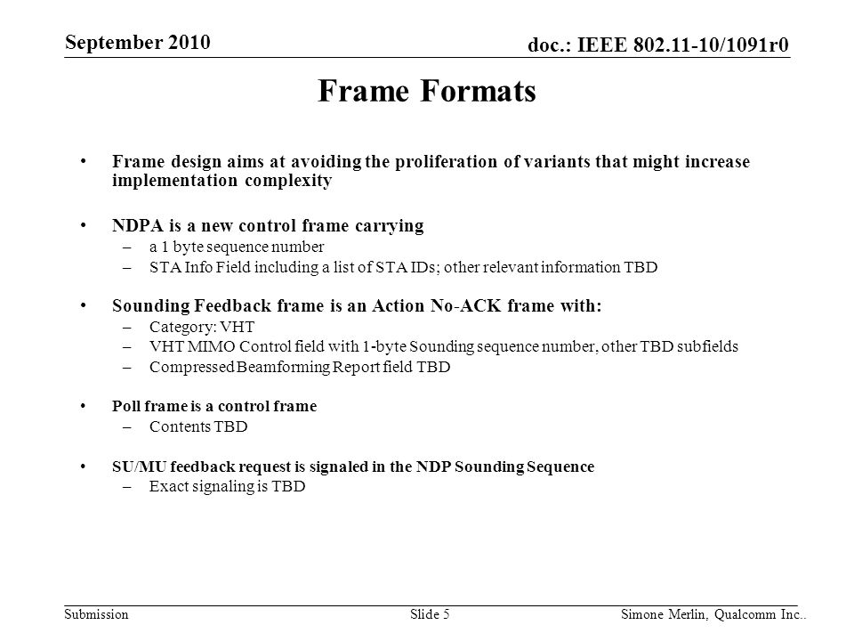 Frame Formats Frame design aims at avoiding the proliferation of variants that might increase implementation complexity.