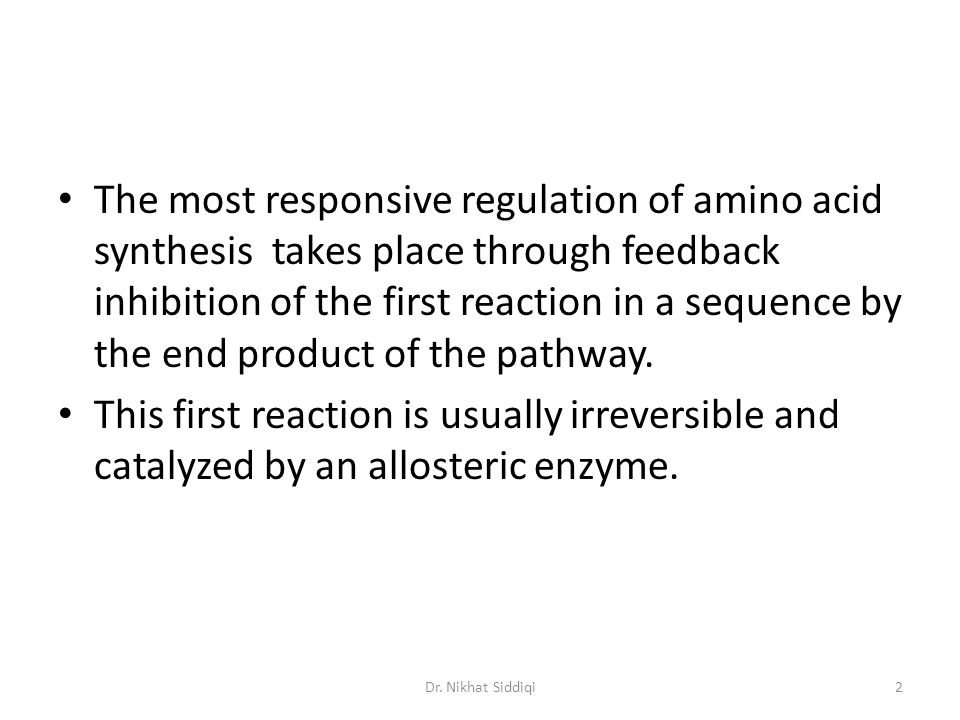 The most responsive regulation of amino acid synthesis takes place through feedback inhibition of the first reaction in a sequence by the end product of the pathway.