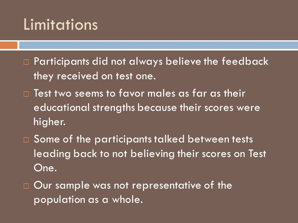 Limitations Participants did not always believe the feedback they received on test one.