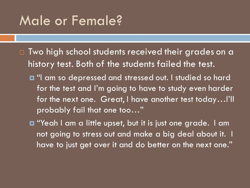 Male or Female Two high school students received their grades on a history test. Both of the students failed the test.