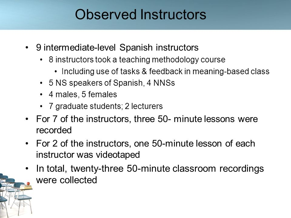 Observed Instructors 9 intermediate-level Spanish instructors. 8 instructors took a teaching methodology course.