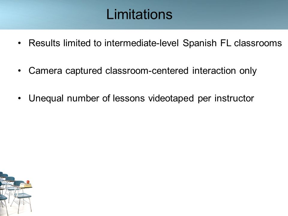 Limitations Results limited to intermediate-level Spanish FL classrooms. Camera captured classroom-centered interaction only.