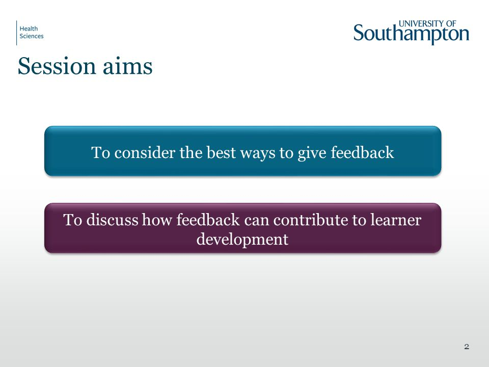 Session aims To consider the best ways to give feedback
