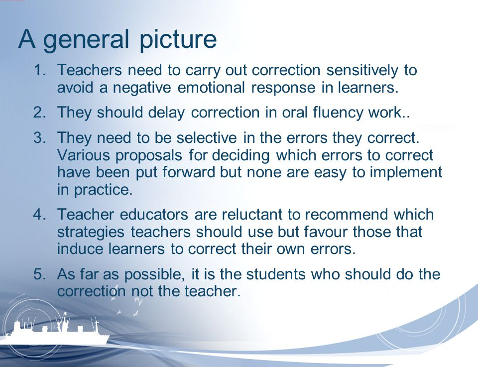 A general picture Teachers need to carry out correction sensitively to avoid a negative emotional response in learners.