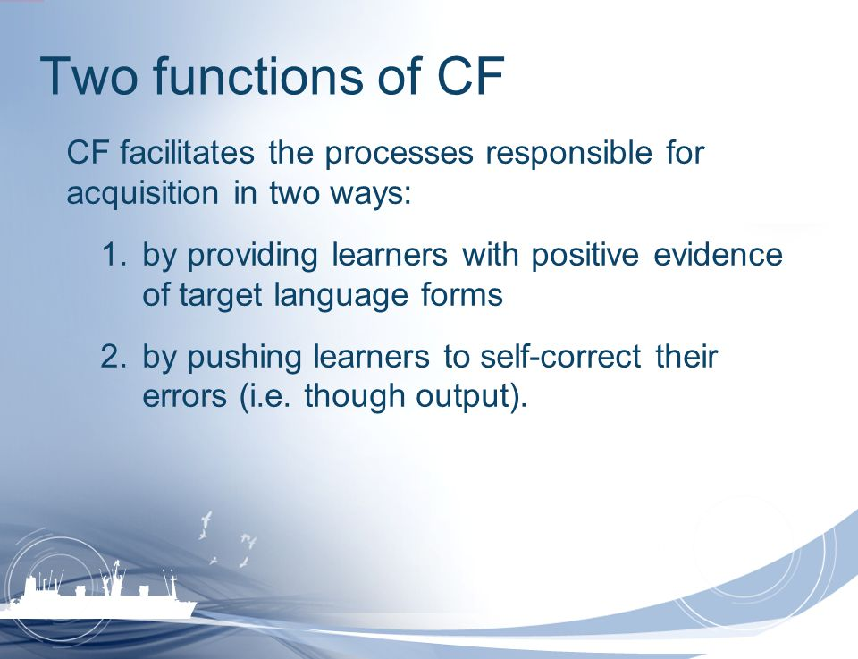Two functions of CF CF facilitates the processes responsible for acquisition in two ways: