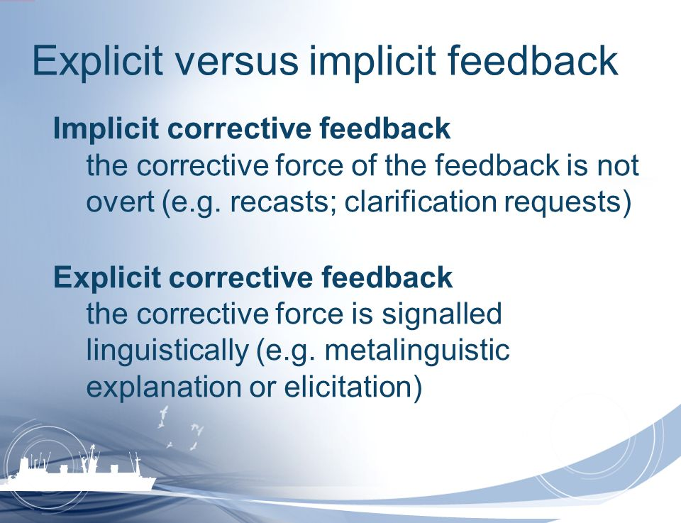 Explicit versus implicit feedback