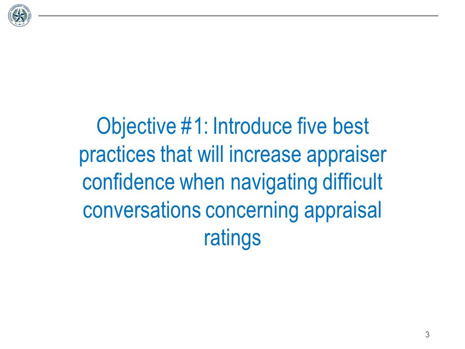 Objective #1: Introduce five best practices that will increase appraiser confidence when navigating difficult conversations concerning appraisal ratings